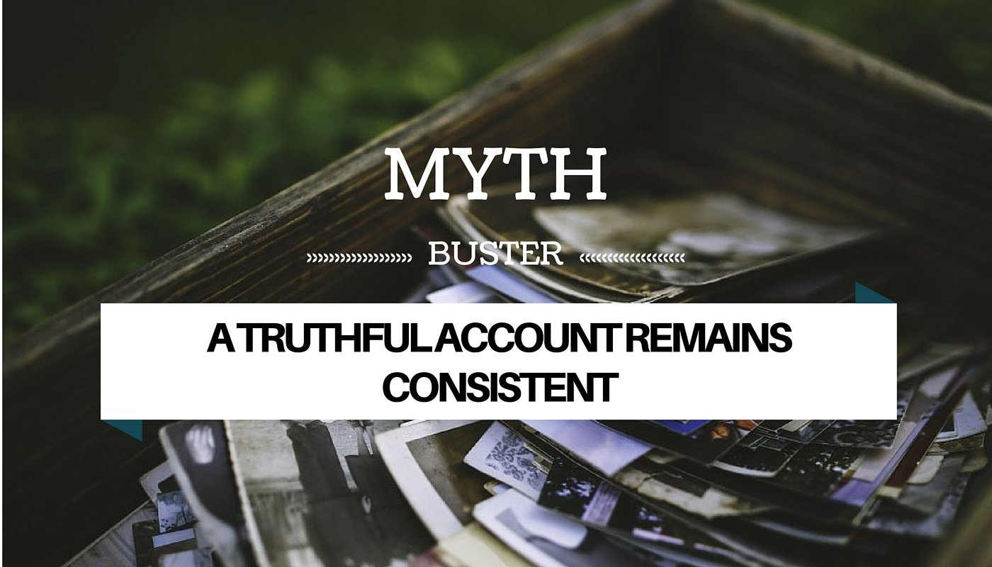 "Myth buster: ""a truthful account remains consistent"""