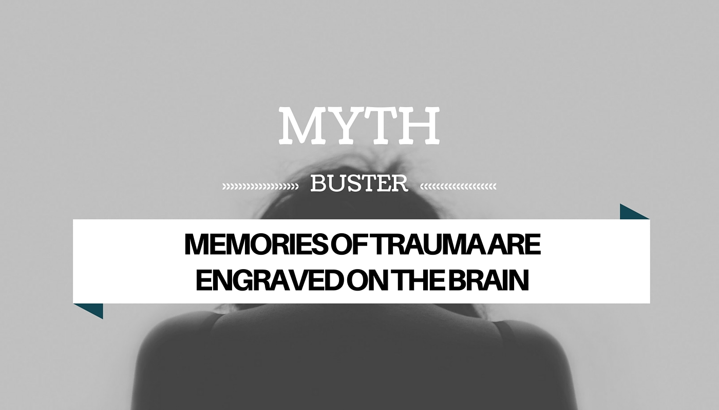 "Myth buster: ""memories of trauma are engraved on the brain"""