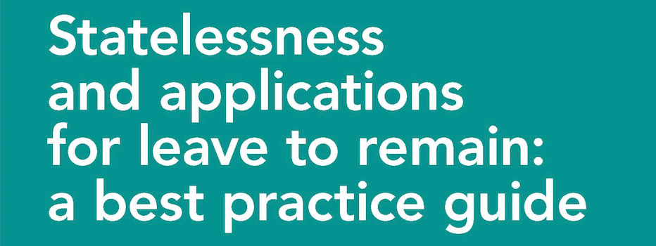 New free best practice guide to statelessness applications for leave to remain published