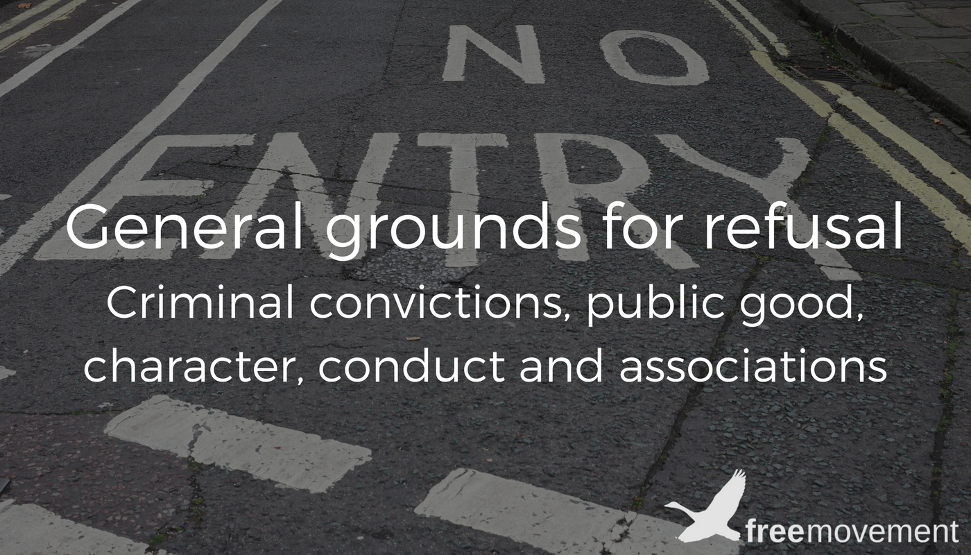 General grounds for refusal: criminal convictions, public good, character, conduct and associations