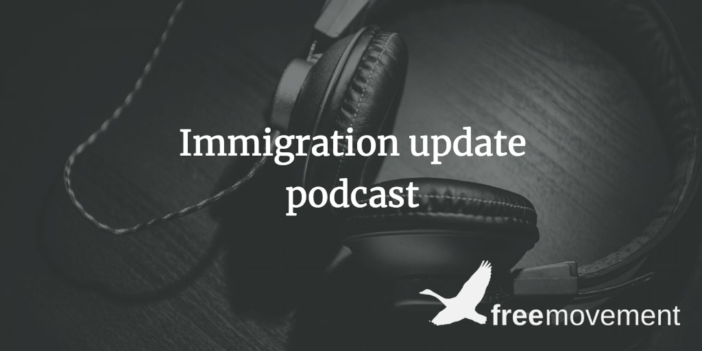 Immigration update podcast, episode 62