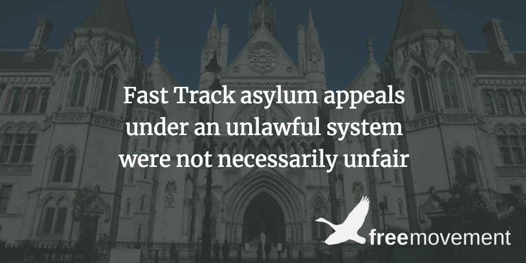 Fast Track asylum appeals under an unlawful system were not necessarily unfair