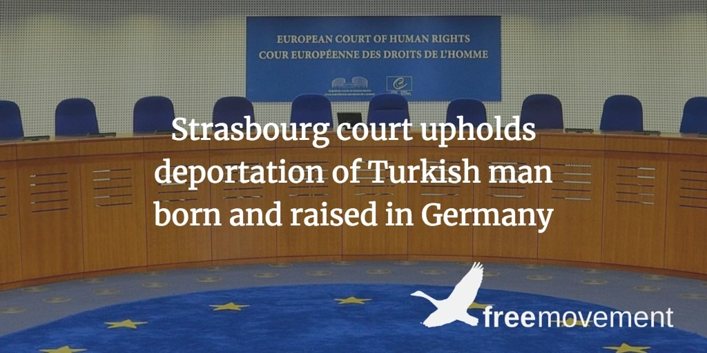 Strasbourg court upholds deportation of Turkish man born and raised in Germany