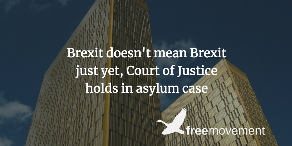 Brexit doesn't mean Brexit just yet, Court of Justice holds in asylum case