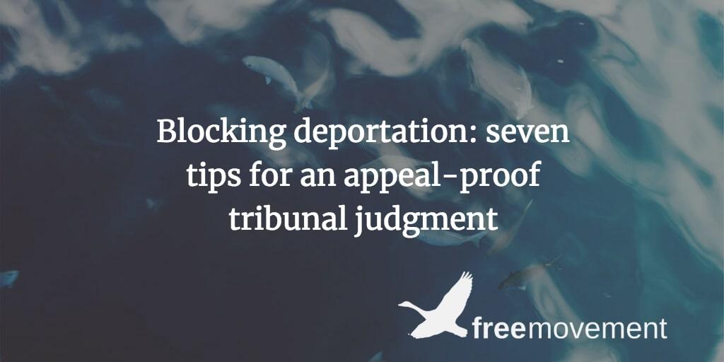Blocking deportation: seven tips for an appeal-proof tribunal judgment